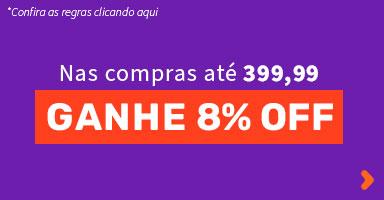 Nas compras até 399,99 ganhe 8% OFF